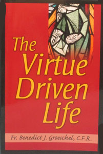 THE VIRTUE DRIVEN LIFE by Fr. Benedict Groeschel, C.F.R.