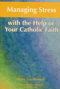 MANAGING STRESS with the Help of Your Catholic Faith by Mary Lou Rosien