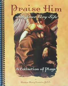 PRAISE HIM WITH YOUR VERY LIFE ~ A COLLETION OF PLAYS. By MOTHER MARY FRANCIS, P.C.C.