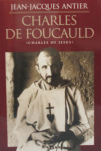 CHARLES DE FOUCAULD ( CHARLES OF JESUS ) By JEAN-JACQUES ANTIER.