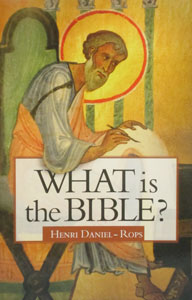 WHAT IS THE BIBLE? By HENRI DANIEL-ROPS.