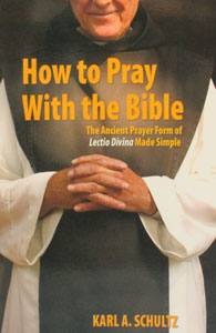 HOW TO PRAY WITH THE BIBLE.  By KARL A. SCHULTZ.