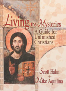 LIVING THE MYSTERIES A GUIDE FOR UNFINISHED CHRISTIANS  By SCOTT HAHN & MIKE AQUILINA