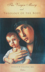 THE VIRGIN MARY AND THEOLOGY OF THE BODY By DONALD H. CALLOWAY, MIC