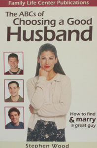THE ABCs OF CHOOSING A GOOD HUSBAND How to Find & Marry a Great Guy by STEPHEN WOOD