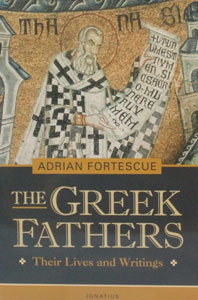 THE GREEK FATHERS Their Lives and Writings by ADRIAN FORTESCUE