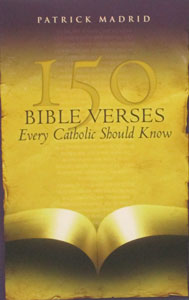 150 BIBLE VERSES EVERY CATHOLIC SHOULD KNOW by PATRICK Madrid