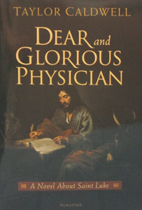 DEAR AND GLORIOUS PHYSICIAN A Novel About Saint Luke by TAYLOR CALDWELL