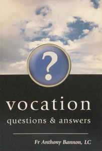 VOCATION, QUESTIONS AND ANSWERS by FR. ANTHONY BANNON