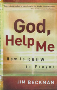 GOD, HELP ME, How to Grow in Prayer by JIM BECKMAN