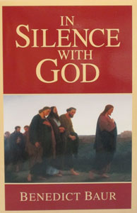 IN SILENCE WITH GOD by BENEDICT BAUR