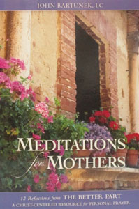 MEDITATIONS FOR MOTHERS by JOHN BARTUNEK, LC