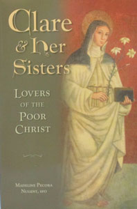 CLARE AND HER SISTERS, Lovers of the Poor Christ by MADELINE P. NUGENT