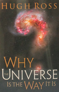 WHY THE UNIVERSE IS THE WAY IT IS by HUGH ROSS