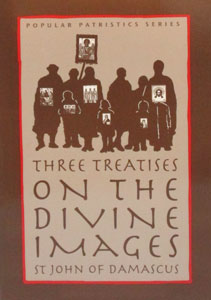 THREE TREATISES ON THE DIVINE IMAGES by ST. JOHN OF DAMASCUS Translation and Introduction by Andrew Louth