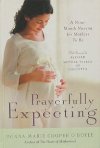 PRAYERFULLY EXPECTING, a Nine Month Novena for Mothers To Be by DONNA-MARIE COOPER O'BOYLE