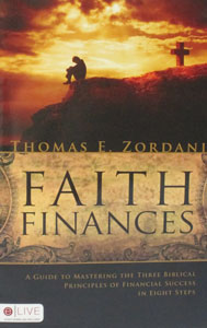 FAITH FINANCES A Guide to Mastering the Three Biblical Principles of Financial Success in Eight Steps by THOMAS E. ZORDANI
