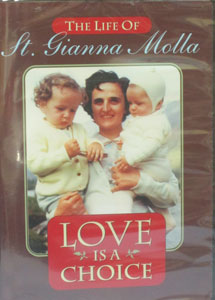 LOVE IS A CHOICE, THE LIFE OF ST. GIANNA MOLLA.  DVD.