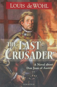 THE LAST CRUSADER A Novel about Don Juan of Austria by LOUIS DE WOHL