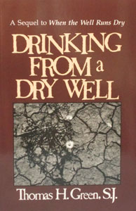 DRINKING FROM A DRY WELL by THOMAS H. GREEN, S.J.
