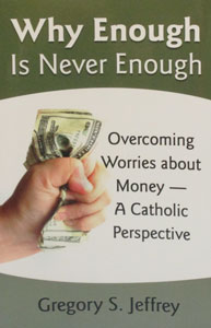 WHY ENOUGH IS NEVER ENOUGH, Overcoming Worries About Money.  by GREGORY S. JEFFREY