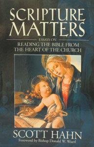 SCRIPTURE MATTERS, Essays on Reading the Bible From the Heart of the Church by SCOTT HAHN