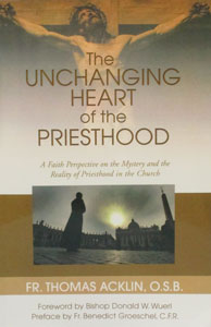 THE UNCHANGING HEART OF THE PRIESTHOOD by FR. THOMAS ACKLIN,O.S.B.