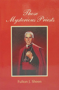 THOSE MYSTERIOUS PRIESTS by Fulton J. Sheen
