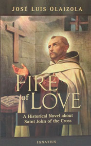 FIRE OF LOVE A Historical Novel about St. John of the Cross by Jose Luis Olaizola