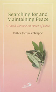 SEARCHING FOR AND MAINTAINING PEACE, A Small Treatise on Peace of Heart, by FATHER JACQUES PHILIPPE