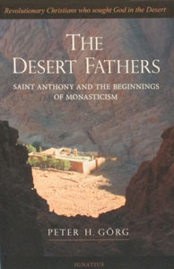 THE DESERT FATHERS Saint Anthony and The Beginnings of Monasticism by Peter H. Gorg