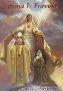 FATIMA IS FOREVER BY FATHER ROBERT J. FOX