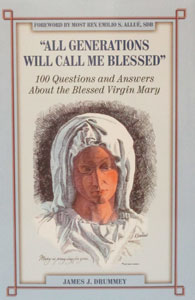 """ALL GENERATIONS WILL CALL ME BLESSED"" 100 Questions and Answers About the Blessed Virgin Mary by JAMES J. DRUMMEY"
