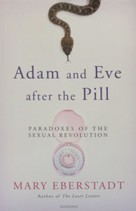 ADAM AND EVE AFTER THE PILL Paradoxes of the Sexual Revolutio, by Mary Eberstadt