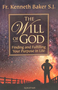 THE WILL OF GOD Finding and Fulfilling Your Purpose in Life by FR. KENNETH BAKER S.J.