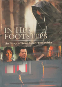 IN HER FOOTSTEPS: THE STORY OF SAINT KATERI TEKAKWITHA. DVD.
