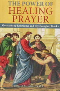 THE POWER OF HEALING PRAYER Overcoming Emotional and Psychological Blocks by Richard McAlear,O.M.I.
