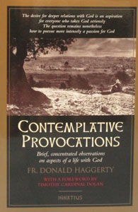 CONTEMPLATIVE PROVOCATIONS Brief, Concentrated observations on aspects of a life with God by Fr. Donald Haggerty