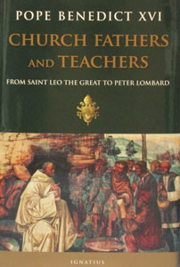 CHURCH FATHERS AND TEACHERS From Saint Leo the Great to Peter Lombard by Pope Benedict XVI