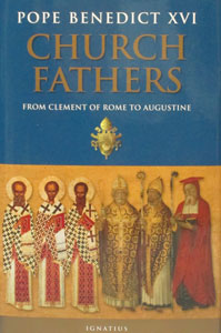 CHURCH FATHERS From Clement of Rome to Augustine by POPE BENEDICT XVI