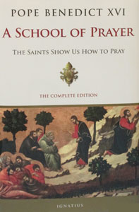A SCHOOL OF PRAYER The Saints Show us How to Pray, The Complete Edition by POPE BENEDICT XVI