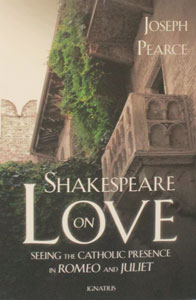 SHAKESPEARE ON LOVE Seeing The Catholic Presence In Romeo And Juliet by JOSEPH PEARCE
