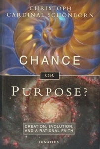 CHANCE OR PURPOSE? Creation, Evolution, and a Rational Faith by CHRISTOPH CARDINAL SCHONBORN