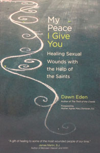 MY PEACE I GIVE YOU Healing Sexual Wounds with the Help of the Saints by DAWN EDEN