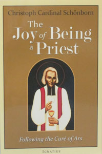 THE JOY OF BEING A PRIEST Following the Cure of Ars by CHRISTOPH CARDINAL SCHONBORN
