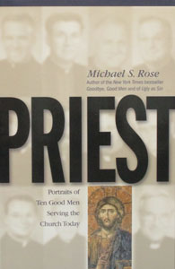 PRIEST Portraits of Ten Good Men Serving the Church Today by MICHAEL S. ROSE