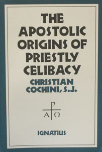 THE APOSTOLIC ORIGINS OF PRIESTLY CELIBACY by Christian Cochini, S.J.