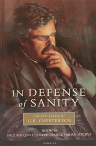 IN DEFENSE OF SANITY The Best of G. K. Chesterton Selected by DALE AHLQUIST, JOSEPH PEARCE, AIDAN MACKEY
