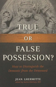 TRUE OR FALSE POSSESSION? How to Distinguish the Demonic from the Demented by JEAN LHERMITTE