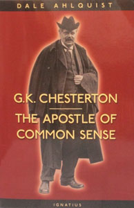 G. K. CHESTERTON,THE APOSTLE OF COMMON SENSE by DALE AHLQUIST